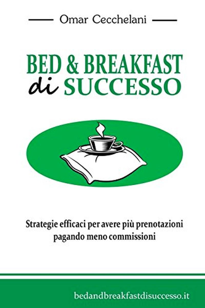 Bed & Breakfast di Successo: Strategie efficaci per avere più prenotazioni pagando meno commissioni